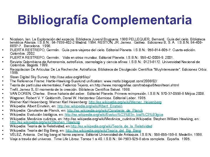 Bibliografía Complementaria • • • • • Nicolson, Ian. La Exploración del espacio. Biblioteca