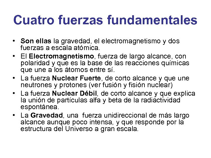 Cuatro fuerzas fundamentales • Son ellas la gravedad, el electromagnetismo y dos fuerzas a
