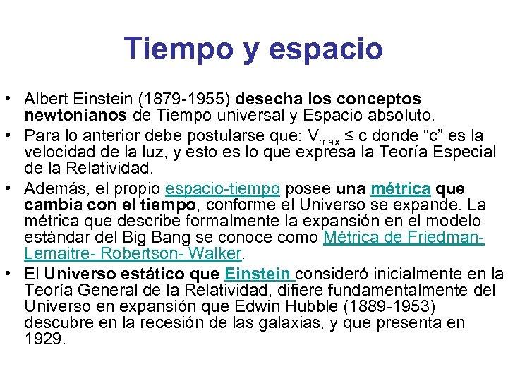 Tiempo y espacio • Albert Einstein (1879 -1955) desecha los conceptos newtonianos de Tiempo