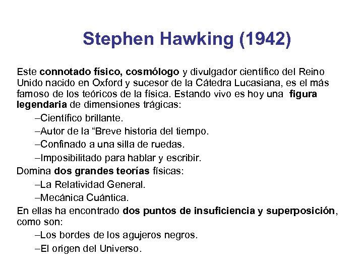 Stephen Hawking (1942) Este connotado físico, cosmólogo y divulgador científico del Reino Unido nacido