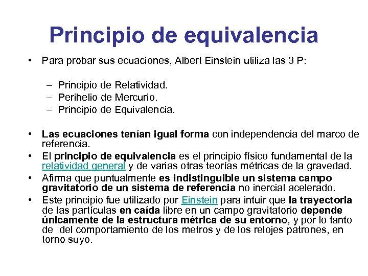 Principio de equivalencia • Para probar sus ecuaciones, Albert Einstein utiliza las 3 P: