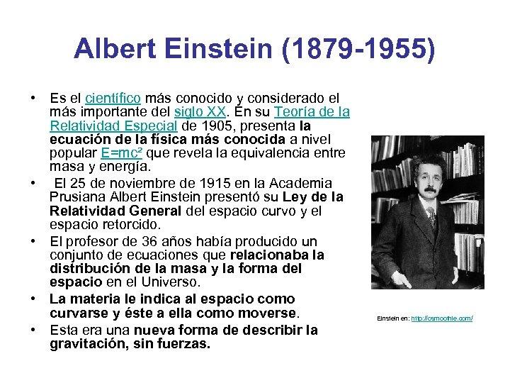 Albert Einstein (1879 -1955) • Es el científico más conocido y considerado el más