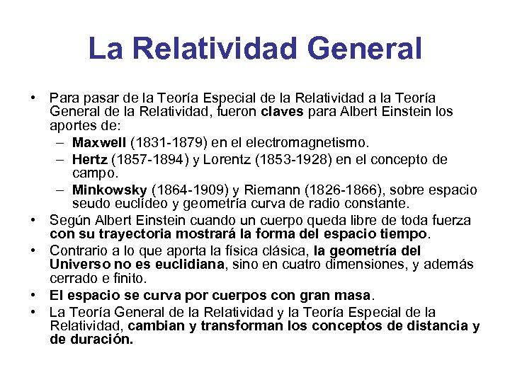 La Relatividad General • Para pasar de la Teoría Especial de la Relatividad a
