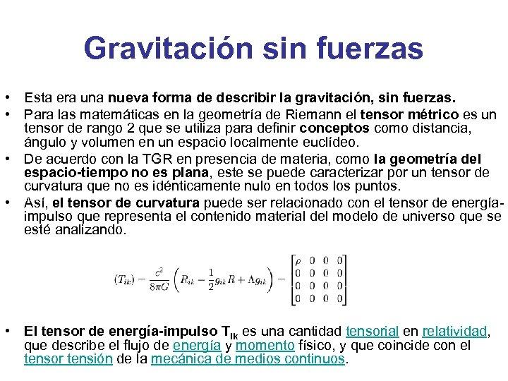 Gravitación sin fuerzas • Esta era una nueva forma de describir la gravitación, sin