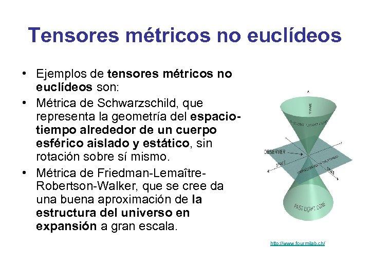 Tensores métricos no euclídeos • Ejemplos de tensores métricos no euclídeos son: • Métrica