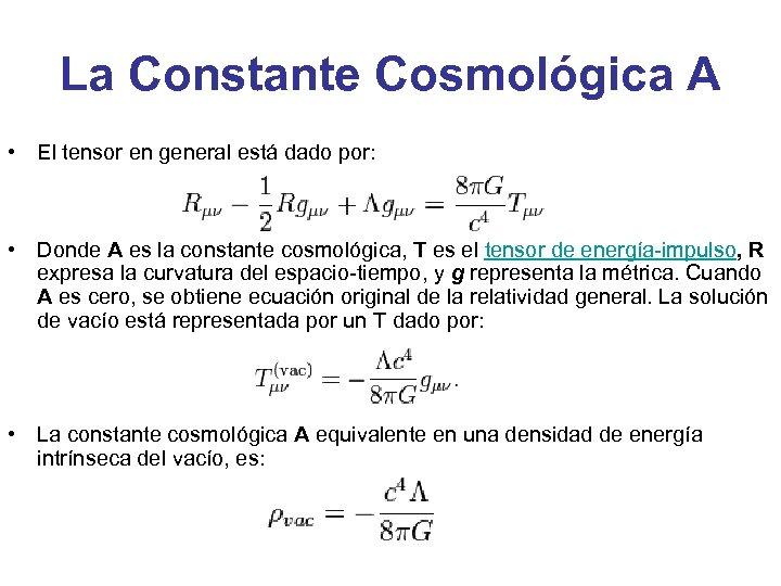 La Constante Cosmológica A • El tensor en general está dado por: • Donde
