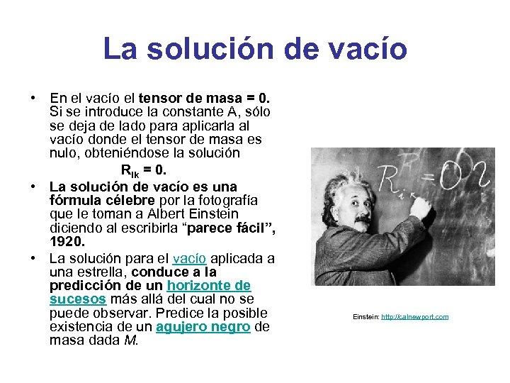 La solución de vacío • En el vacío el tensor de masa = 0.