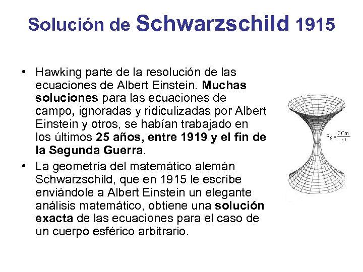 Solución de Schwarzschild 1915 • Hawking parte de la resolución de las ecuaciones de