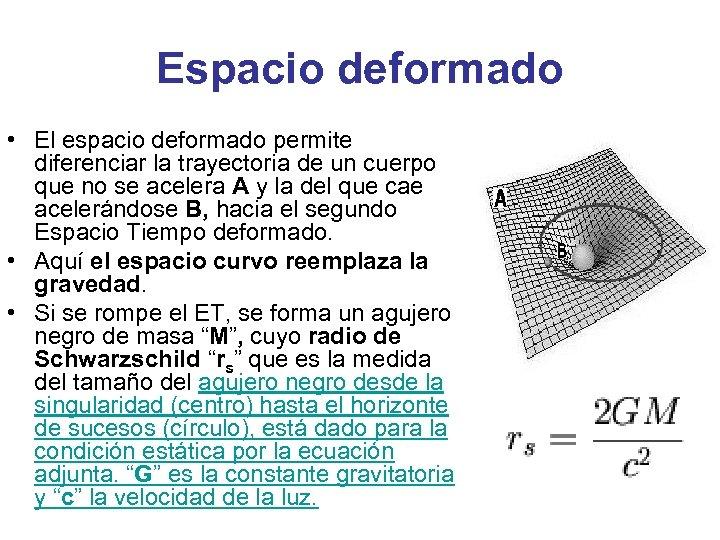 Espacio deformado • El espacio deformado permite diferenciar la trayectoria de un cuerpo que