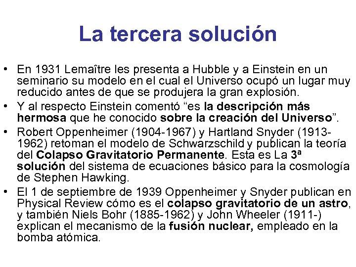 La tercera solución • En 1931 Lemaître les presenta a Hubble y a Einstein