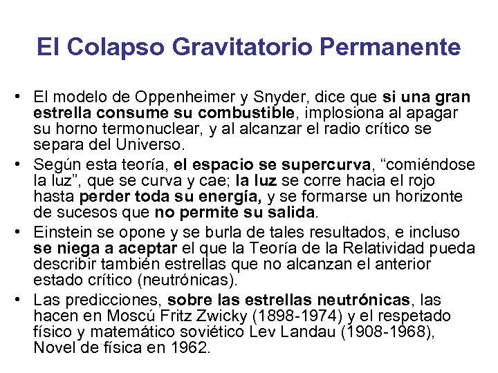 El Colapso Gravitatorio Permanente • El modelo de Oppenheimer y Snyder, dice que si