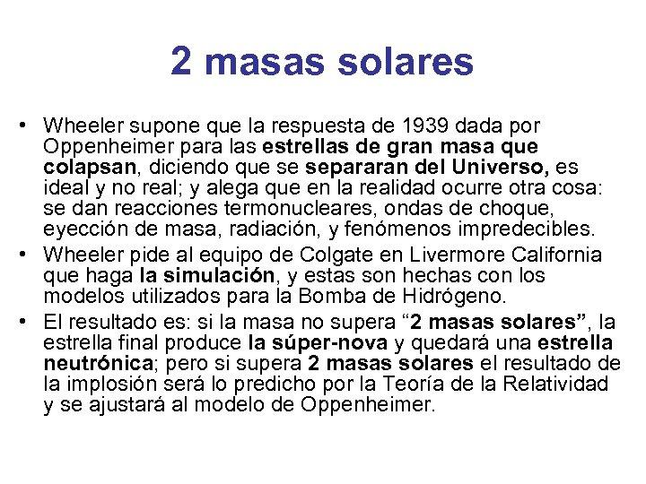 2 masas solares • Wheeler supone que la respuesta de 1939 dada por Oppenheimer