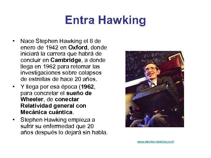 Entra Hawking • Nace Stephen Hawking el 8 de enero de 1942 en Oxford,
