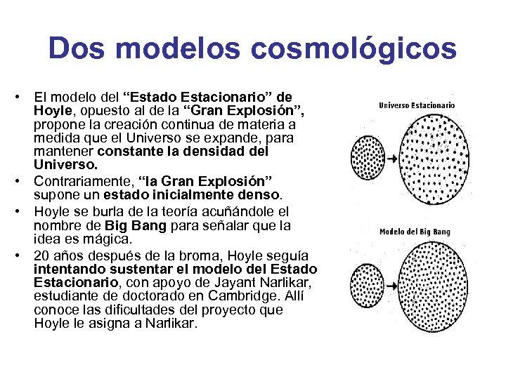 """Dos modelos cosmológicos • El modelo del """"Estado Estacionario"""" de Hoyle, opuesto al de"""