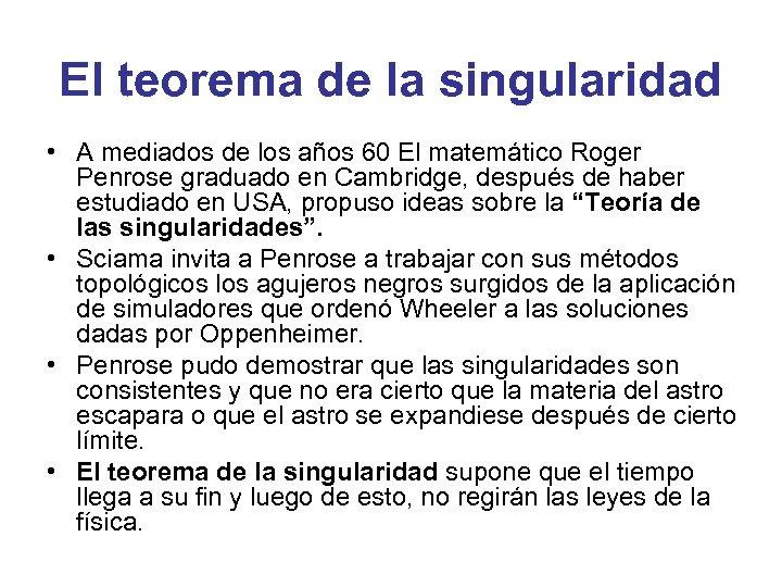 El teorema de la singularidad • A mediados de los años 60 El matemático