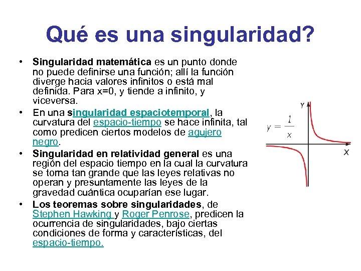Qué es una singularidad? • Singularidad matemática es un punto donde no puede definirse