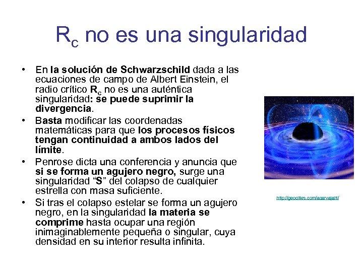 Rc no es una singularidad • En la solución de Schwarzschild dada a las