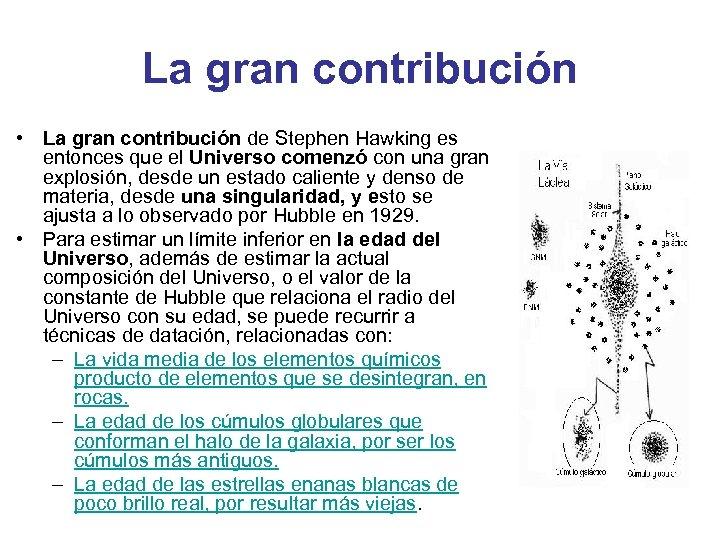 La gran contribución • La gran contribución de Stephen Hawking es entonces que el