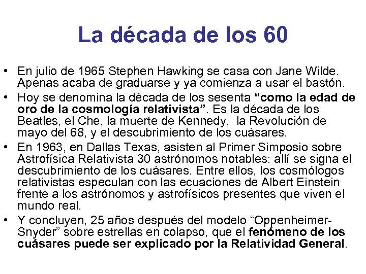 La década de los 60 • En julio de 1965 Stephen Hawking se casa