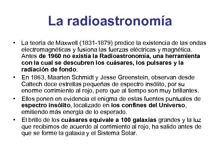 La radioastronomía • La teoría de Maxwell (1831 -1879) predice la existencia de las