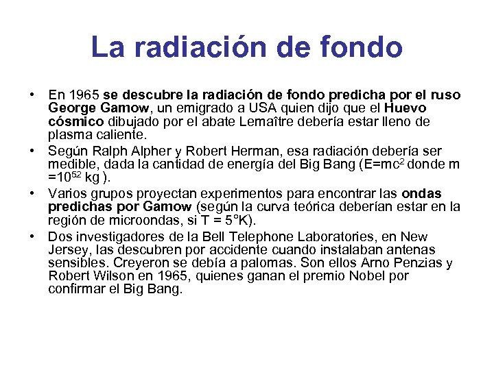 La radiación de fondo • En 1965 se descubre la radiación de fondo predicha