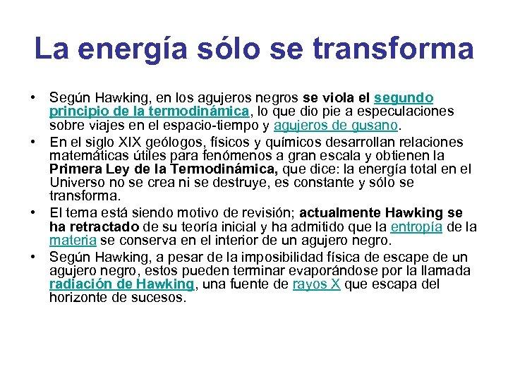 La energía sólo se transforma • Según Hawking, en los agujeros negros se viola
