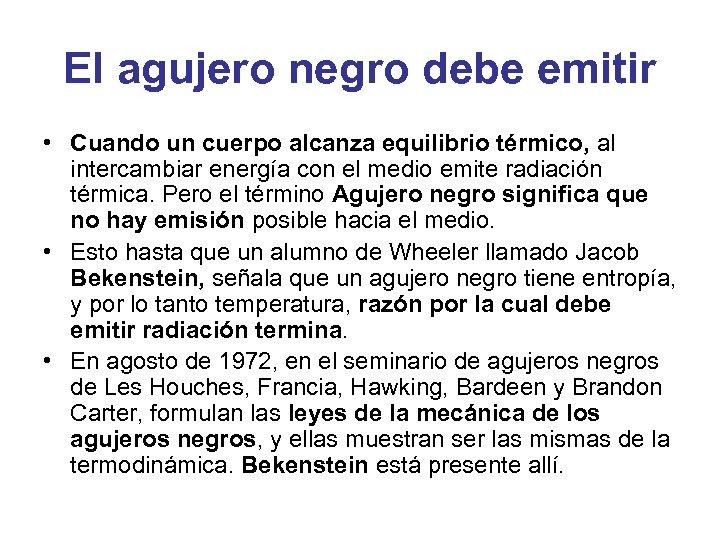 El agujero negro debe emitir • Cuando un cuerpo alcanza equilibrio térmico, al intercambiar