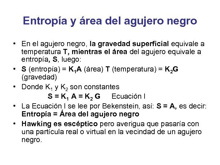 Entropía y área del agujero negro • En el agujero negro, la gravedad superficial