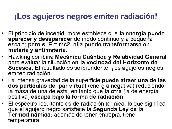 ¡Los agujeros negros emiten radiación! • El principio de incertidumbre establece que la energía