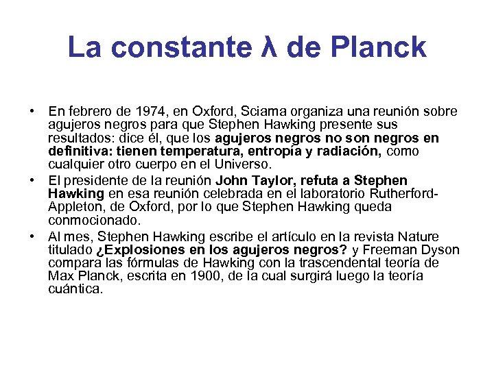 La constante λ de Planck • En febrero de 1974, en Oxford, Sciama organiza
