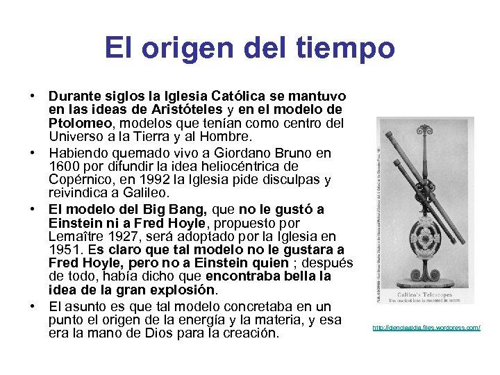 El origen del tiempo • Durante siglos la Iglesia Católica se mantuvo en las