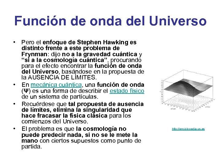 Función de onda del Universo • Pero el enfoque de Stephen Hawking es distinto