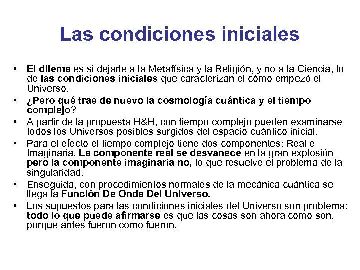 Las condiciones iniciales • El dilema es si dejarle a la Metafísica y la