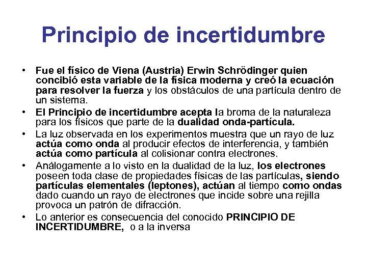 Principio de incertidumbre • Fue el físico de Viena (Austria) Erwin Schrödinger quien concibió