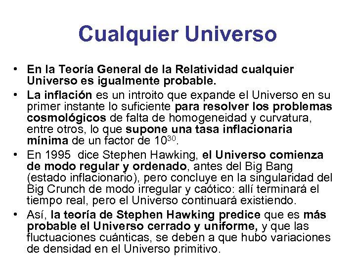 Cualquier Universo • En la Teoría General de la Relatividad cualquier Universo es igualmente