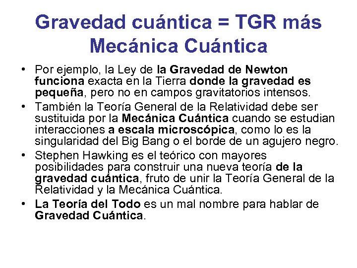 Gravedad cuántica = TGR más Mecánica Cuántica • Por ejemplo, la Ley de la