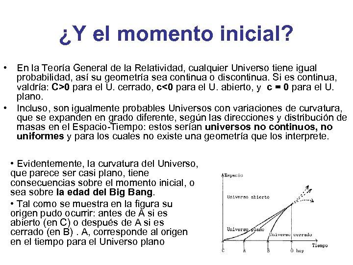 ¿Y el momento inicial? • En la Teoría General de la Relatividad, cualquier Universo