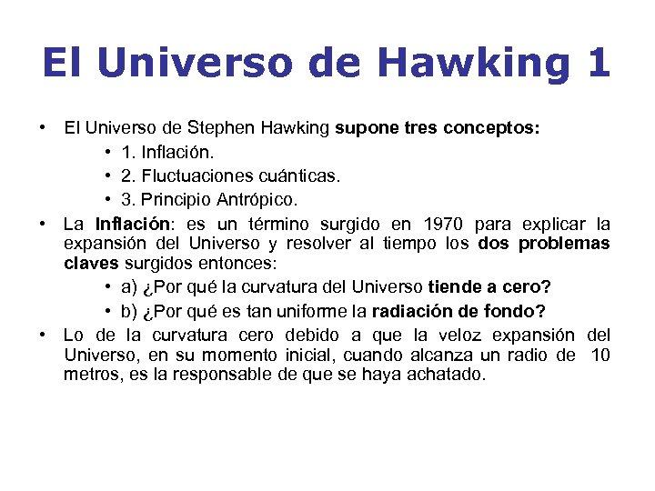 El Universo de Hawking 1 • El Universo de Stephen Hawking supone tres conceptos: