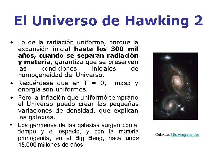El Universo de Hawking 2 • Lo de la radiación uniforme, porque la expansión