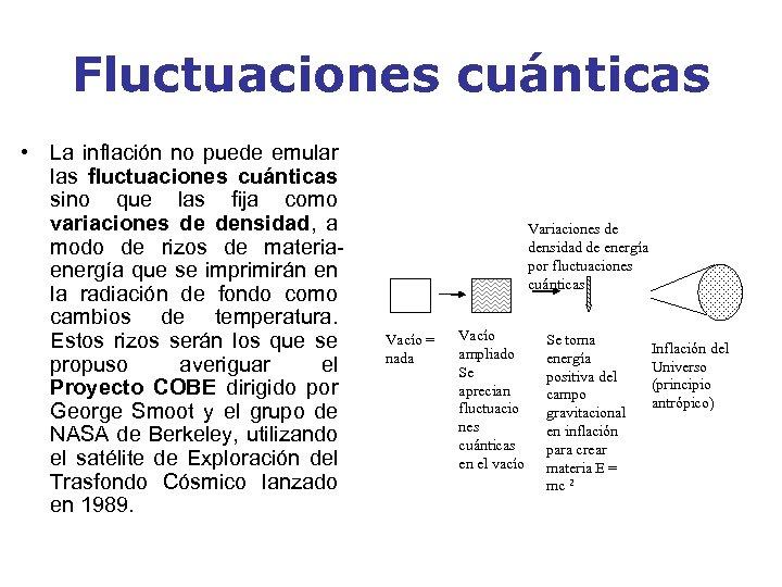 Fluctuaciones cuánticas • La inflación no puede emular las fluctuaciones cuánticas sino que las