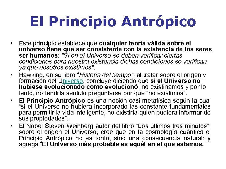 El Principio Antrópico • Este principio establece que cualquier teoría válida sobre el universo