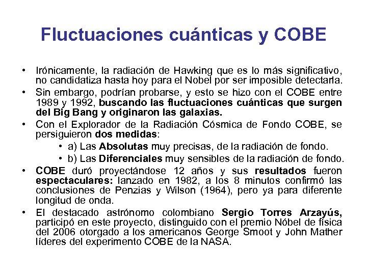 Fluctuaciones cuánticas y COBE • Irónicamente, la radiación de Hawking que es lo más
