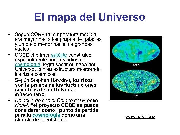 El mapa del Universo • Según COBE la temperatura medida era mayor hacia los
