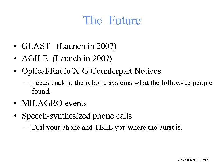 The Future • GLAST (Launch in 2007) • AGILE (Launch in 200? ) •