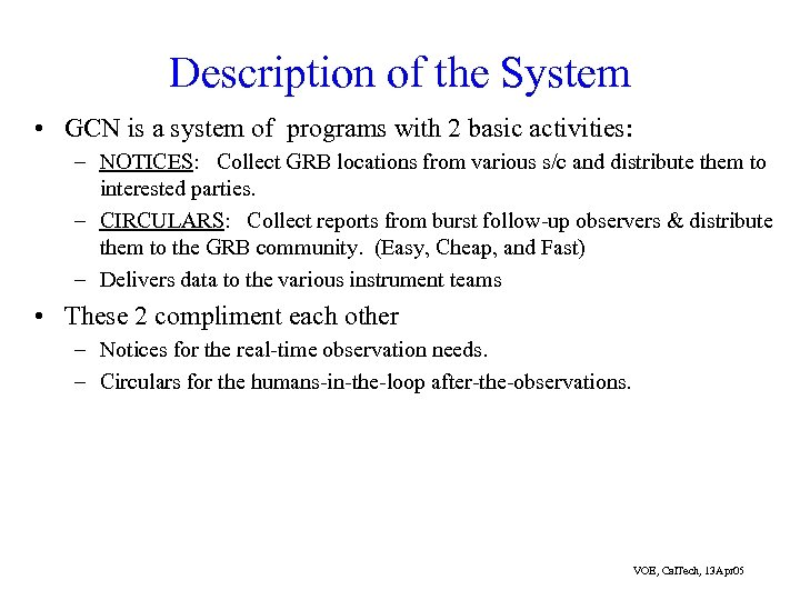 Description of the System • GCN is a system of programs with 2 basic