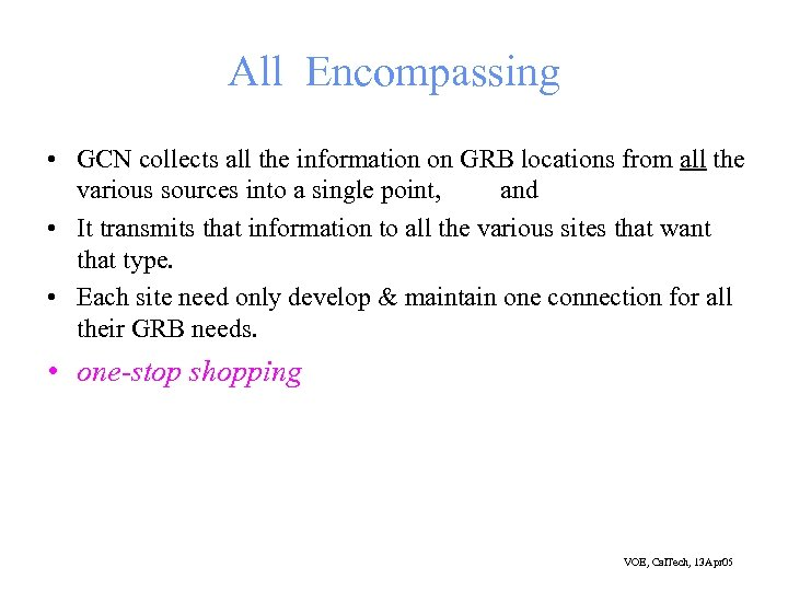 All Encompassing • GCN collects all the information on GRB locations from all the