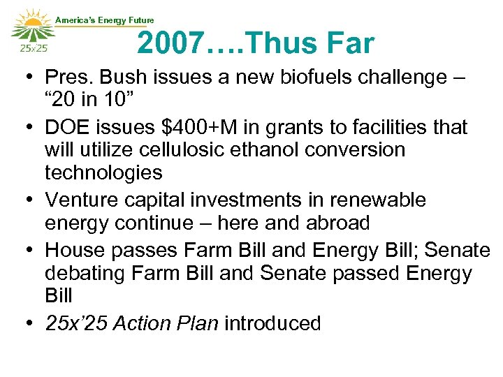 America's Energy Future 2007…. Thus Far • Pres. Bush issues a new biofuels challenge