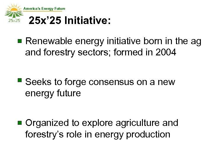America's Energy Future 25 x' 25 Initiative: Renewable energy initiative born in the ag