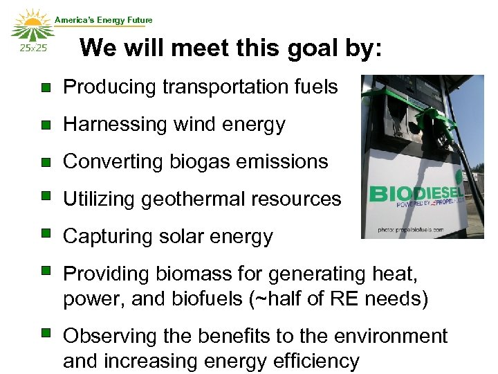 America's Energy Future We will meet this goal by: Producing transportation fuels Harnessing wind