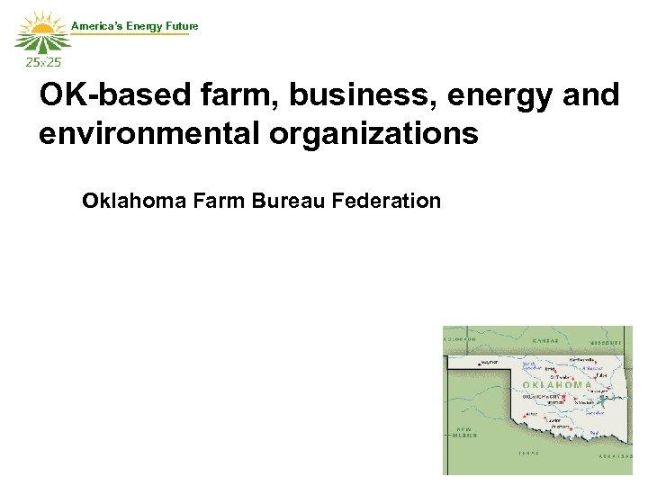 America's Energy Future OK-based farm, business, energy and environmental organizations Oklahoma Farm Bureau Federation